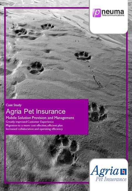Case Study Agria Pet Insurance Mobile Solution Provision and Management Greatly improved Customer Experience Migration to a more cost effective, efficient.