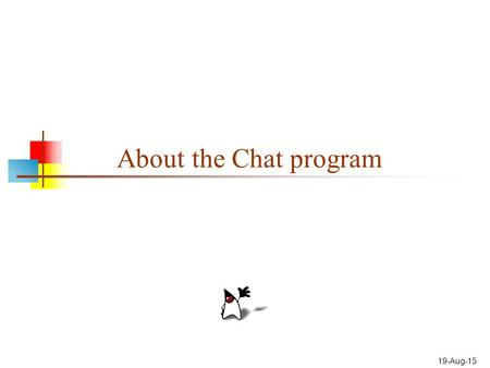 19-Aug-15 About the Chat program. 2 Constraints You can't have two programs (or two copies of the same program) listen to the same port on the same machine.
