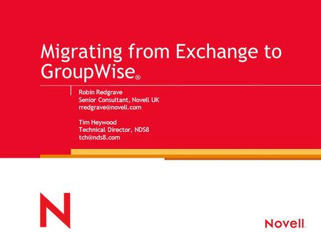 Migrating from Exchange to GroupWise ® Robin Redgrave Senior Consultant, Novell UK Tim Heywood Technical Director, NDS8