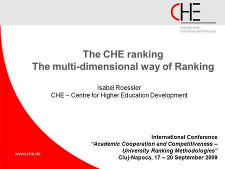 "The CHE ranking The multi-dimensional way of Ranking Isabel Roessler CHE – Centre for Higher Education Development International Conference ""Academic Cooperation."