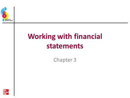 Working with financial statements Chapter 3. Key concepts and skills Know how to standardise financial statements for comparison purposes Know how to.