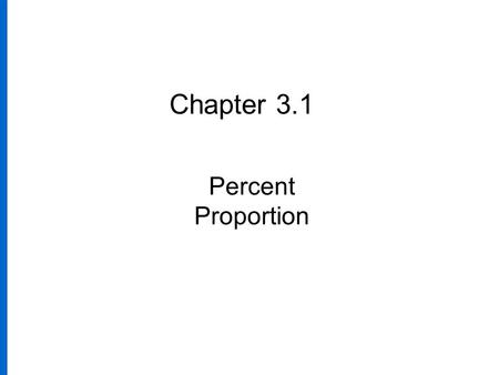 Chapter 3.1 Percent Proportion. 2 a.If 52 out of 100 chickens are hens, then 52 per 100 or, or 52% of the chickens are hens. b. If a person pays a tax.