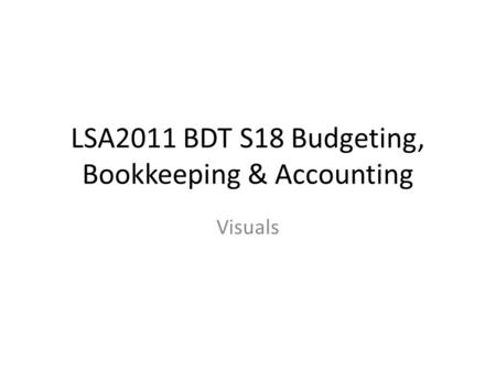 LSA2011 BDT S18 Budgeting, Bookkeeping & Accounting Visuals.