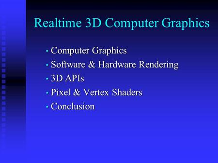 Realtime 3D Computer Graphics Computer Graphics Computer Graphics Software & Hardware Rendering Software & Hardware Rendering 3D APIs 3D APIs Pixel & Vertex.