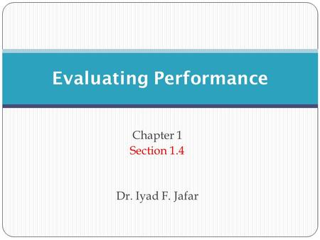 Chapter 1 Section 1.4 Dr. Iyad F. Jafar Evaluating Performance.