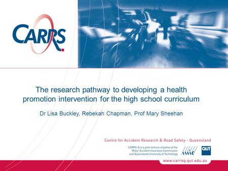 The research pathway to developing a health promotion intervention for the high school curriculum Dr Lisa Buckley, Rebekah Chapman, Prof Mary Sheehan.