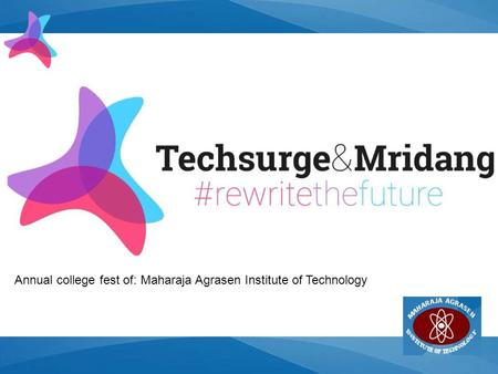 TechSurge Annual college fest of: Maharaja Agrasen Institute of Technology.