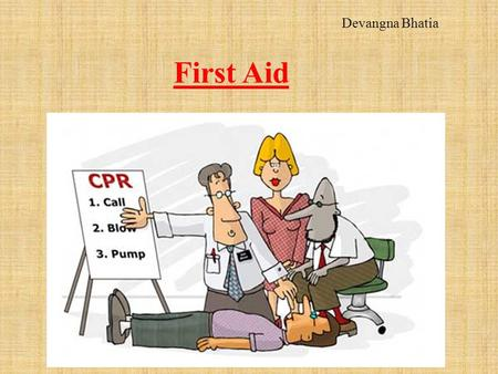 First Aid Devangna Bhatia. Equipment: ABC's: A: Airways B: Breathing C: Circulation.