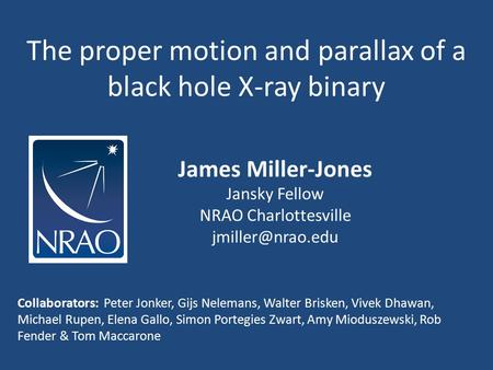 The proper motion and parallax of a black hole X-ray binary James Miller-Jones Jansky Fellow NRAO Charlottesville Collaborators: Peter.