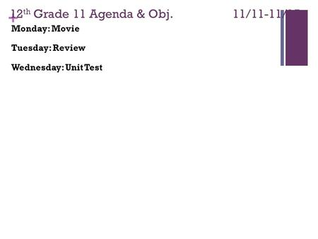 + 12 th Grade 11 Agenda & Obj. 11/11-11/15 Monday: Movie Tuesday: Review Wednesday: Unit Test.