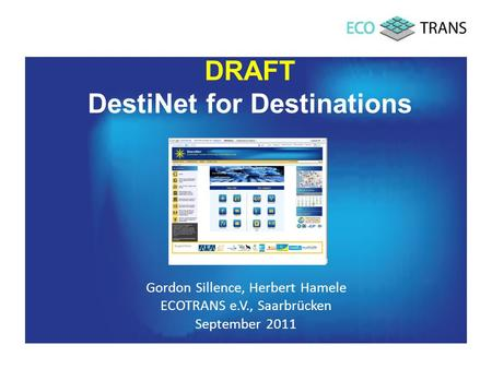 DRAFT DestiNet for Destinations Gordon Sillence, Herbert Hamele ECOTRANS e.V., Saarbrücken September 2011.