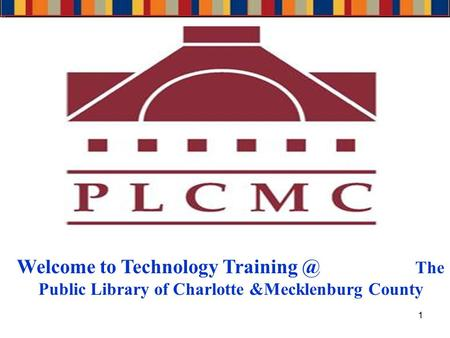 1 Welcome to Technology The Public Library of Charlotte &Mecklenburg County.