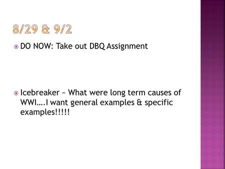  DO NOW: Take out DBQ Assignment  Icebreaker ~ What were long term causes of WWI….I want general examples & specific examples!!!!!