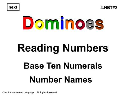 Dominoes Reading Numbers Dominoes next Base Ten Numerals Number Names © Math As A Second Language All Rights Reserved 4.NBT#2.
