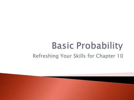 Refreshing Your Skills for Chapter 10.  If you flip a coin, the probability that it lands with heads up is 1/2.  If you roll a standard die, the probability.