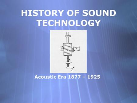 HISTORY OF SOUND TECHNOLOGY
