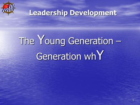 1 Leadership Development The Y oung Generation – Generation wh Y.