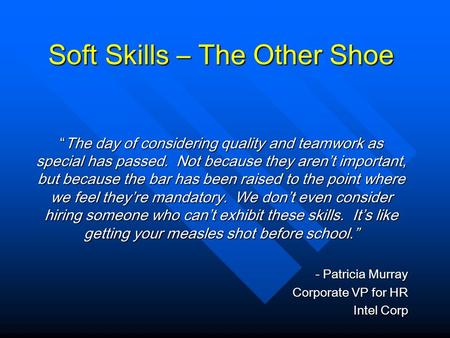 "Soft Skills – The Other Shoe ""The day of considering quality and teamwork as special has passed. Not because they aren't important, but because the bar."