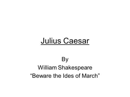 "Julius Caesar By William Shakespeare ""Beware the Ides of March"""