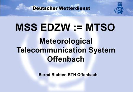 MTSO MSS EDZW := MTSO Meteorological Telecommunication System Offenbach Bernd Richter, RTH Offenbach.