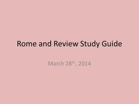 Rome and Review Study Guide March 28 th, 2014. Rome and Review Study Guide 1.Historical records such as documents and artifacts that come from the time.