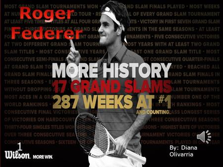 By: Diana Olivarria 1 Earlier Years Roger Federer was born on August 8 th, 1981 in Basel, Switzerland. Roger Federer first started Tennis as the age.