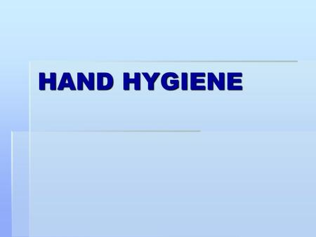 HAND HYGIENE. Definition of Terms   Alcohol-based hand rub. An alcohol-containing preparation designed for application to the hands for reducing the.