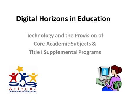 Digital Horizons in Education Technology and the Provision of Core Academic Subjects & Title I Supplemental Programs.