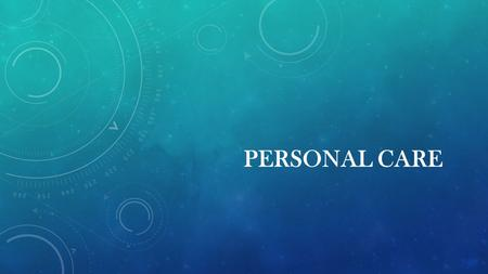 PERSONAL CARE. WHAT IS PERSONAL CARE ?  Care for individuals with physical, functional, cognitive or behavioral disabilities across different environments.