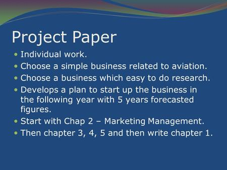 Project Paper Individual work. Choose a simple business related to aviation. Choose a business which easy to do research. Develops a plan to start up the.