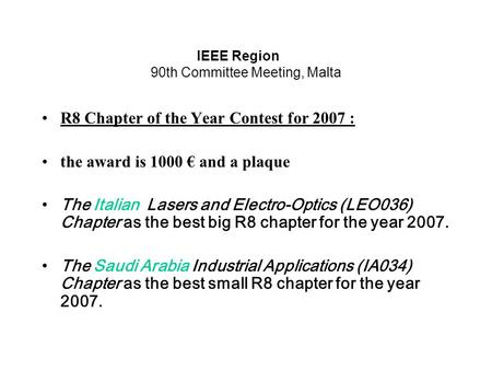 IEEE Region 90th Committee Meeting, Malta R8 Chapter of the Year Contest for 2007 : the award is 1000 € and a plaque The Italian Lasers and Electro-Optics.