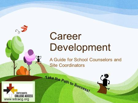 Www.sdcacg.org Career Development A Guide for School Counselors and Site Coordinators.