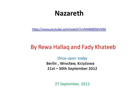 Nazareth   By Rewa Hallaq and Fady Khateeb Once-upon today Berlin,