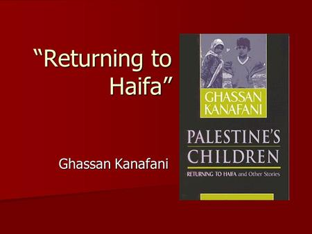 """Returning to Haifa"" Ghassan Kanafani. SETTING: HAIFA"