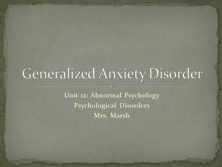 Unit 12: Abnormal Psychology Psychological Disorders Mrs. Marsh.