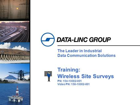 1 The Leader in Industrial Data Communication Solutions Training: Wireless Site Surveys PN: 154-10002-001 Video PN: 158-10002-001.
