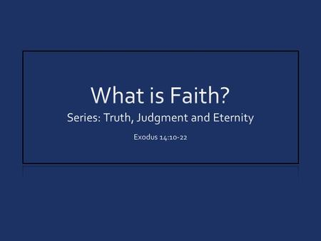 Series: Truth, Judgment and Eternity Exodus 14:10-22
