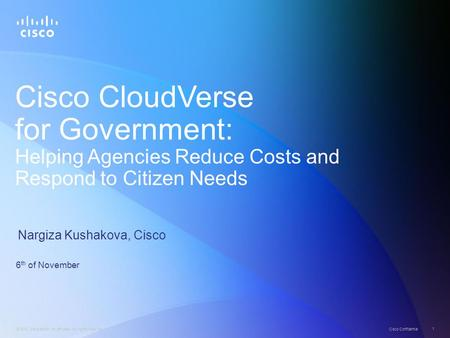 © 2012 Cisco and/or its affiliates. All rights reserved. Cisco Confidential 1 Cisco CloudVerse for Government: Helping Agencies Reduce Costs and Respond.