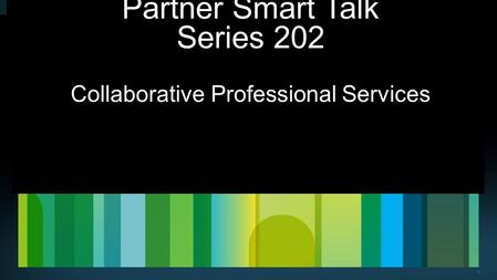 1 Partner Smart Talk Series 202 Collaborative Professional Services.