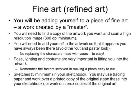 "Fine art (refined art) You will be adding yourself to a piece of fine art – a work created by a ""master"". You will need to find a copy of the artwork you."