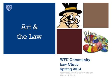 WFU Community Law Clinic Spring 2014 Associated Artists of Winston Salem March 19, 2014 Art & the Law.