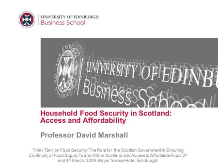 Household Food Security in Scotland: Access and Affordability Professor David Marshall Think Tank on Food Security: The Role for the Scottish Government.