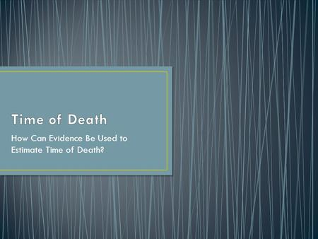 How Can Evidence Be Used to Estimate Time of Death?