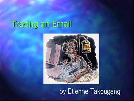Tracing an Email by Etienne Takougang by Etienne Takougang.