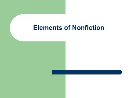 Elements of Nonfiction. Types of Nonfiction Biographies Autobiographies Essays Informative article Interview.