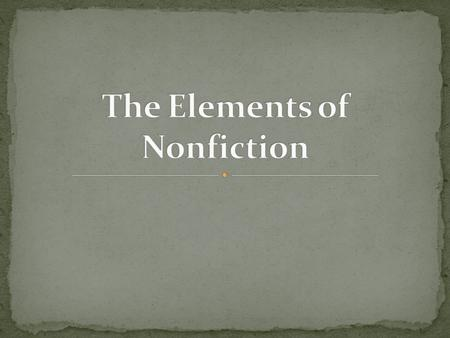 Nonfiction is a form of literature that is based on REAL-LIFE EXPERIENCES. It is commonly said that nonfiction is based on FACT… BUT, experience is too.