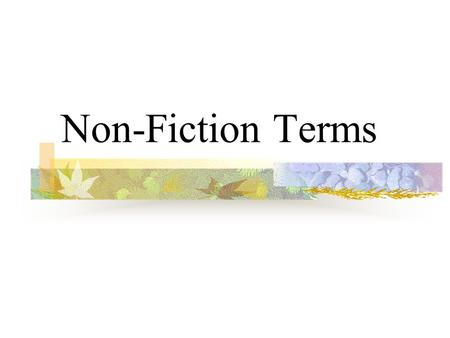 Non-Fiction Terms. What is Nonfiction? Nonfiction is writing that primarily deals with real people, events, and places. It has a basis in fact, not fiction.