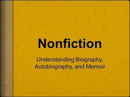 Understanding Biography, Autobiography, and Memoir