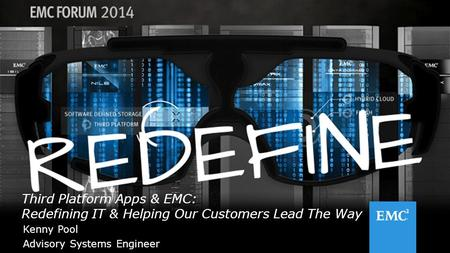 1© Copyright 2014 EMC Corporation. All rights reserved. Kenny Pool Advisory Systems Engineer Third Platform Apps & EMC: Redefining IT & Helping Our Customers.