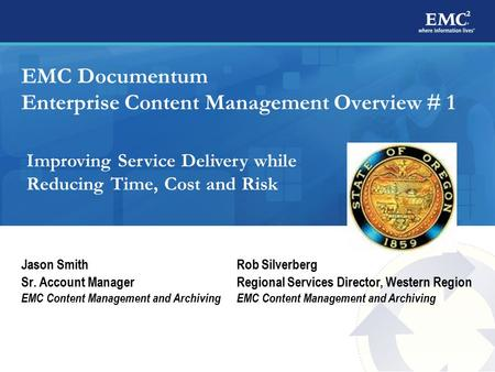 1 EMC Documentum Enterprise Content Management Overview # 1 Jason Smith Sr. Account Manager EMC Content Management and Archiving Rob Silverberg Regional.